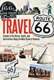 img - for Travel Route 66: A Guide to the History, Sights, and Destinations Along the Main Street of America book / textbook / text book