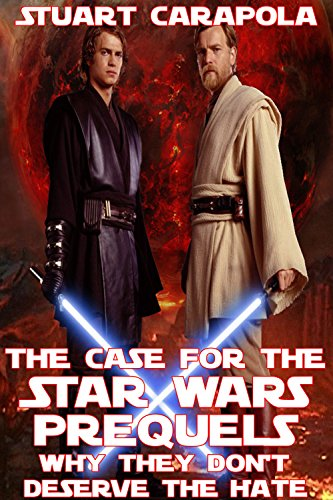 [D0wnl0ad] The Case For The Star Wars Prequels: Why They Don't Deserve The Hate (Star Wars Wavelength Book 11) P.P.T