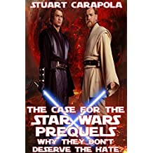 The Case For The Star Wars Prequels: Why They Don't Deserve The Hate (Star Wars Wavelength Book 11)