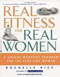 Real Fitness for Real Women, Rochelle Rice and Kathy Silberger, 0446676217