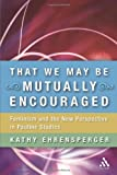 That We May Be Mutually Encouraged : Feminism and the New Perspective in Pauline Studies, Ehrensperger, Kathy, 056702640X