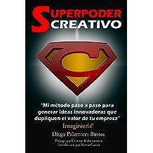 Superpoder Creativo: Mi método paso a paso para generar ideas innovadoras que dupliquen el valor de tu empresa (Spanish Edition)