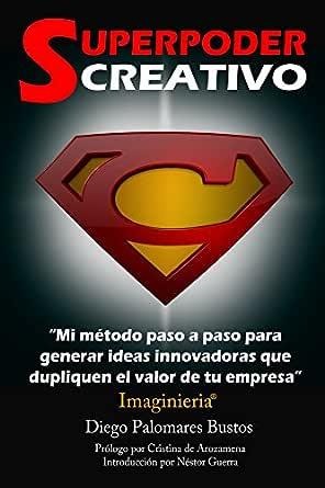 Superpoder Creativo: Mi método paso a paso para generar ideas innovadoras que dupliquen el valor de tu empresa