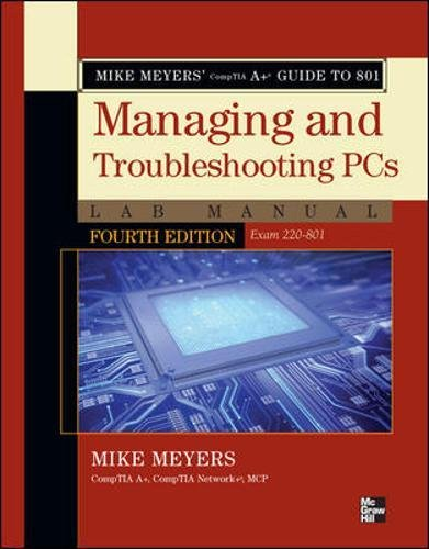 Mike Meyers' CompTIA A+ Guide to 801 Managing and Troubleshooting PCs Lab Manual, Fourth Edition (Exam 220-801) (Osborne