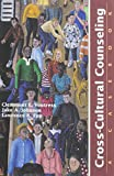 Cross-Cultural Counseling : A Casebook, Clemmont E. Vontress, Jake A. Johnson, Lawrence R. Epp, 1556202105