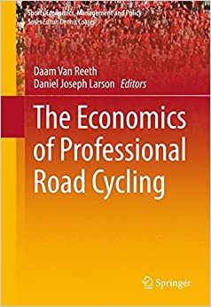 The Economics of Professional Road Cycling (Sports Economics, Management and Policy)