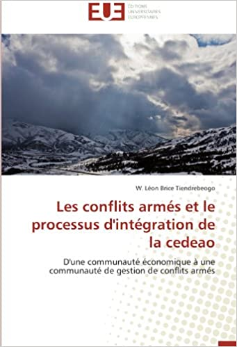 Livres gratuits Les conflits armés et le processus d'intégration de la cedeao: D'une communauté économique à une communauté de gestion de conflits armés epub pdf