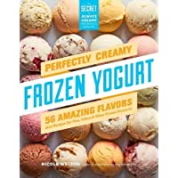 Perfectly Creamy Frozen Yogurt: 56 Amazing Flavors plus Recipes for Pies, Cakes & Other Frozen Desserts