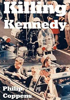 Killing Kennedy: Uncovering the Truth Behind the Kennedy Assassination by [Coppens, Philip]