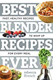 img - for Best Blender Recipes Ever: Fast, Healthy Recipes to Whip Up for Every Meal (Best Ever) book / textbook / text book