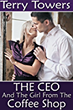 The CEO And The Girl From The Coffee Shop (Girls From The Coffee Shop Book 6)