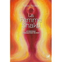 La femme Shakti : Le nouveau chamanisme féminin (French Edition)