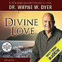 Divine Love Vortrag von Dr. Wayne W. Dyer Gesprochen von: Dr. Wayne W. Dyer