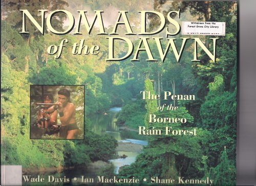 Nomads of the Dawn: The Penan of the Borneo Rain Forest