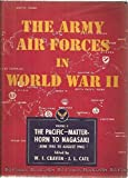 The Army Air Forces in World War II Volume Five The Pacific: Matterhorn to Nagasaki June 1944 to August 1945