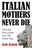 Italian Mothers Never Die, Marc Barone, 1432705245