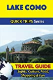 Lake Como Travel Guide (Quick Trips Series): Sights, Culture, Food, Shopping & Fun