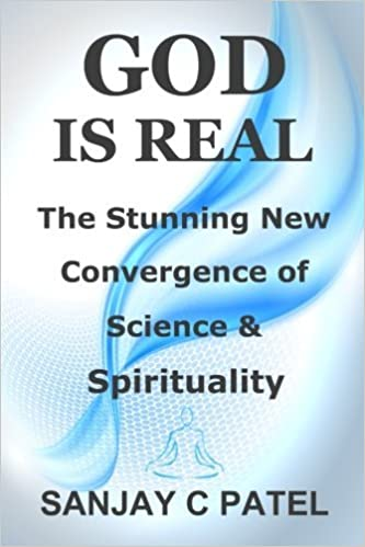 Book God Is Real: The Stunning New Convergence of Science and Spirituality by Sanjay C Patel (2011-12-14)