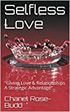 "Selfless Love : ""Giving Love & Relationships A"
