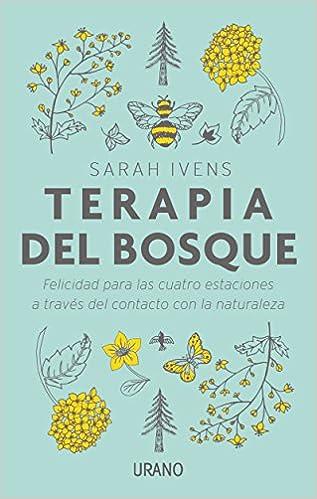 Terapia del bosque : Felicidad para las cuatro estaciones a través del contacto con la naturaleza Entorno y bienestar: Amazon.es: IVENS, SARAH, Surià López, Scheherezade: Libros