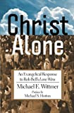 "Christ Alone: An Evangelical Response to Rob Bell's ""Love Wins"""