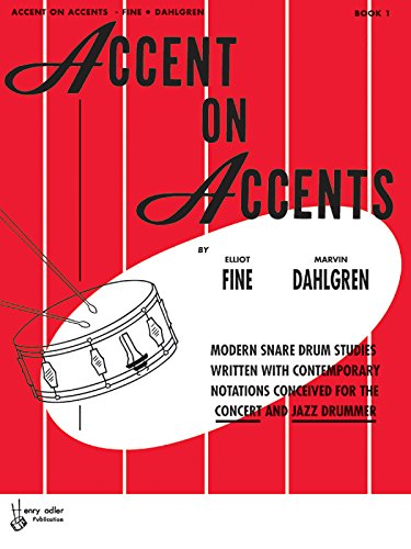 Accent on Accents, Bk 1: Modern Snare Drum Studies Written with Contemporary Notations Conceived for the Concert and Jaz