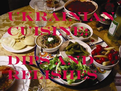Ukrainian Cuisine: Dips and Relishes (Dip Relish)