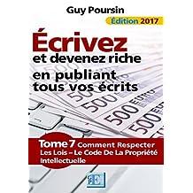 Écrivez et devenez riche en publiant tous vos écrits: Comment respecter les lois - Le Code de la Propriété Intellectuelle (French Edition)