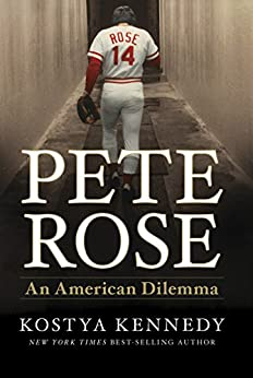 Pete Rose: An American Dilemma by [Kennedy, Kostya]