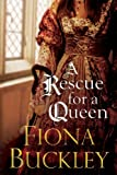 Front cover for the book A Rescue for a Queen by Fiona Buckley