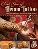 Teach Yourself Henna Tattoo: Easy-to-Follow Instructions, Patterns, and Projects for Making Mehndi Art