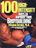 One Hundred High-Intensity Ways to Improve Your Bodybuilding, Darden Ellington, 0399515143