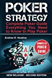 Poker Strategy: Complete Poker Guide. Everything You Need to Know to Play Poker