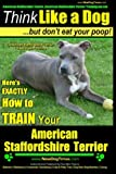 American Staffordshire Terrier, American Staffordshire Terrier Training AAA AKC: Think Like a Dog, but Don?t Eat Your Poop! | American Staffordshire ... American Staffordshire Terrier (Volume 1)