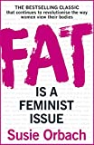 Fat Is A Feminist Issue [Paperback] [Feb 25, 2016] ORBACH SUSIE by