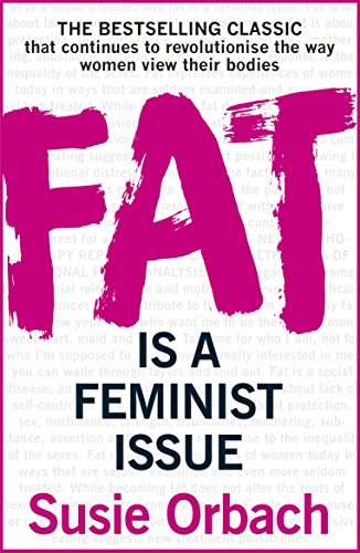 Fat Is A Feminist Issue [Paperback] [Feb 25, 2016] ORBACH SUSIE by Susie Orbach (Paperback)