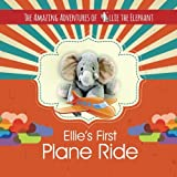 The Amazing Adventures of Ellie the Elephant: Ellie's First Plane Ride (Volume 2)