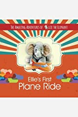 The Amazing Adventures of Ellie the Elephant: Ellie's First Plane Ride (Volume 2) Paperback