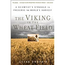 Viking In The Wheat Field,The: A Scientists Struggle To Preserve The World's Harvest