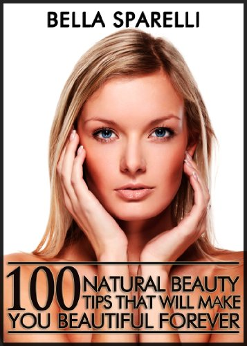 (100 Natural Beauty Tips That Will Make You Beautiful Forever)