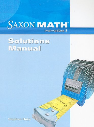 Saxon Math Intermediate 5: Solution Manual 2008