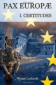 PAX EUROPÆ 1. Certitudes par Florent Lenhardt
