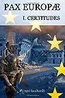 PAX EUROPÆ 1. Certitudes par Lenhardt