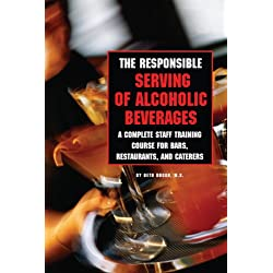The Responsible Serving of Alcoholic Beverages - Complete Staff Training Course for Bars, Restaurants and Caterers