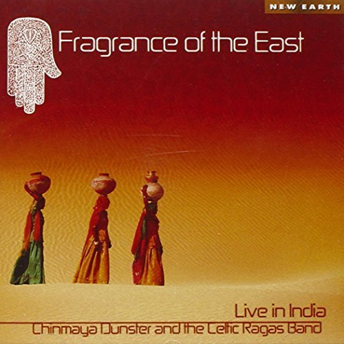 Fragrance of the East: Live in India by Chinmaya Dunster & Celtic Ragas - India 6g In
