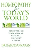 Homeopathy for Today's World: Discovering Your Animal, Mineral, or Plant Nature
