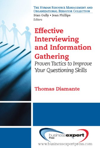 Effective Interviewing and Information Gathering: Proven Tactics to Improve Your Questioning Skills (Human Resource Mangement and Organizational Behavior Collection) ()