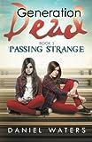 Generation Dead Book  3: Passing Strange (Volume 3)