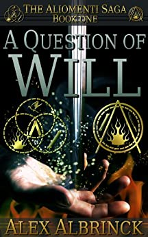 A Question of Will (The Aliomenti Saga - Book 1) by [Albrinck, Alex]