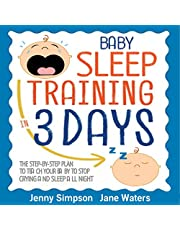Baby Sleep Training In 3 Days: The Step-By-Step Plan to Teach Your Baby to Stop Crying and Sleep All Night - Easy and Effortlessly